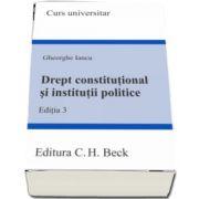 Drept constitutional si institutii politice. Editia 3 (Gheorghe Iancu)