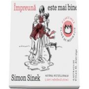 Simon Sinek - Impreuna este mai bine. O carte mica, plina de inspiratie
