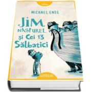 Jim Nasturel si cei 13 salbatici - Michael Ende (Orange Fantasy)