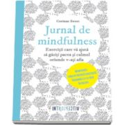 Corinne Sweet, Jurnal de mindfulness - Exercitii care va ajuta sa gasiti pacea si calmul oriunde v-ati afla