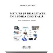 Vasile Baltac, Mituri si realitate in lumea digitala. Blog, comentarii eseuri