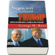George H. Ross, Negocieri in stilul lui Donald Trump. Tactici si strategii pentru a castiga in orice tranzactie