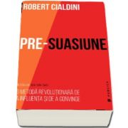 Robert Cialdini, Pre-suasiune. O metoda revolutionara de a influenta si de a convinge