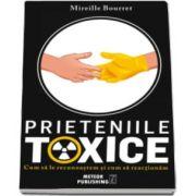 Mireille Bourret, Prieteniile toxice - Cum sa le recunoastem si cum sa actionam