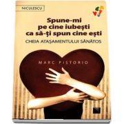 Marc Pistorio, Spune-mi pe cine iubesti ca sa-ti spun cine esti. Cheia atasamentului sanatos