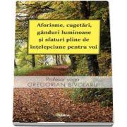 Gregorian Bivolaru - Aforisme, cugetari, ganduri luminoase si sfaturi pline de intelepciune pentru voi