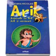 Aventurile lui Arik. Arik si mercenarii - Ioana Nicolaie (Editie, hardcover)