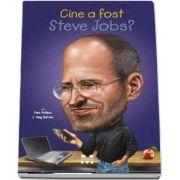 Cine a fost Steve Jobs? cu Ilustratii de John O Brien