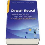 Adrian M. Truichici, Drept fiscal - Jurisprudenta Curtii de Justitie a Uniunii Europene