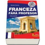 Monica Vizonie - Franceza fara profesor. Curs practic, contine CD cu pronuntia sunetelor si dialogurilor tematice