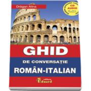 Dragan Alina, Ghid de conversatie roman italian. Contine pronuntia corecta a lectiilor (CD Audio)
