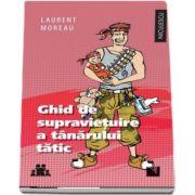 Ghid de supravietuire a tanarului tatic (Laurent Moreau)