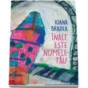 Ioana Bradea, Inalt este numele tau