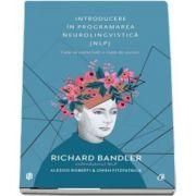 Richard Bandler, Introducere in programarea neurolingvistica (NLP). Cum sa construiti o viata de succes