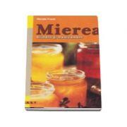 Mierea aliment si medicament, 101 retete delicioase cu miere