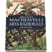 Niccolo Machiavelli, Arta razboiului. Editie ingrijita si prefata de Lucian Pricop
