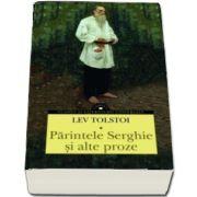 Lev Tolstoi, Parintele Serghie si alte proze (Antologia contine 11 schite si nuvele tolstoiene)