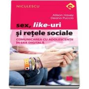 Allison Havey - Sex, Like-uri si retele sociale. Comunicarea cu adolescentii in era digitala