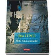 Dan Lungu, Sint o baba comunista! - Editia 2017