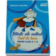 Nicolae Ploscariu - Stiinte ale naturii, caiet de lucru pentru clasa a IV-a (Conform programei scolare)