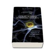 Cum ne schimba Dumnezeu creierul - Descoperirile inovatoare ale unui prestigios neurolog
