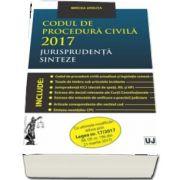 Mircea Ursuta, Codul de procedura civila 2017. Jurisprudenta. Sinteze - Cu ultimele modificari aduse prin Legea nr. 17-2017 (M. Of. nr. 196 din 21 martie 2017)