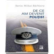 Sorin Mihai Barbieru, De ce am devenit politist