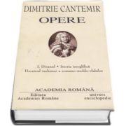 Dimitrie Cantemir - Opere fundamentale, volumul I (Divanul. Istoria ieroglifica. Hronicul vechimei a romano-moldo-vlahilor)