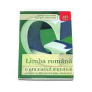Limba romana o gramatica sintetica pentru invatamantul preuniversitar (Editia a patra, revizuita si adaugita)