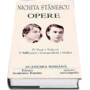 Nichita Stanescu. Opere (Volumele IV si V) Proza, Traduceri. Publicistica, Corespondenta, Grafica