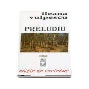 Preludiu - Roman de Ileana Vulpescu. Editie ne varietur
