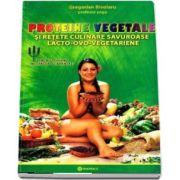 Gregorian Bivolaru, Proteine vegetale si retete culinare savuroase lacto-ovo-vegetariene. Pentru yoghinii incepatori si avansati