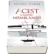 """Victoria Schwab, Acest cantec neimblanzit - Prima carte din seria de doua romane,, Monstrii din Verity"""""""