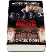 Michael Dobbs, Atac la rege - Al doilea volum al trilogiei House Of Cards