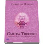 Florentina Mateescu - Cartea Trecerii. Hipnoza, o cale de autocunoastere