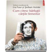 Cum citesc barbatii cartile femeilor - Cu o epistola in versuri de la Serban Foarta