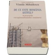 De ce este Romania astfel? Avatarurile exceptionalismului romanesc - Volum coordonat de Vintila Mihailescu