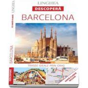 Descopera Barcelona - Trasee ideale prin oras (Harta plianta inclusa)