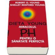 Robert O. Young, Dieta Young. Miracolul pH pentru o sanatate perfecta - Editia a V-a