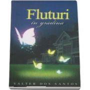 Dos Santos Valter, Fluturi in gradina - O poveste despre cum dragostea strabate timpul