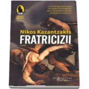 Nikos Kazantzakis, Fratricizii - Traducere si note de Alexandra Medrea
