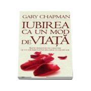 Iubirea ca mod de viata - Gary Chapman