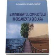Managementul conflictului in organizatia scolara (Alexandrina Mihaela Popescu)