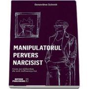 Genevieve Schmit, Manipulatorul pervers narcisist. Cum ne eliberam de sub influenta lui
