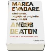 Angus Deaton - Marea evadare. Sanatatea, bogatia si originile inegalitatii