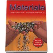 Materialele - Lichide, solide, gaze - proprietatile si utilizarile lor