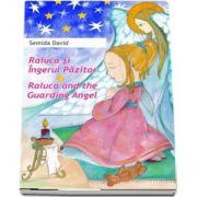 Semida David - Raluca si Ingerul Pazitor. Raluca and the Guarding Angel - Editie bilingva