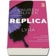 Lauren Oliver, Replica. Lyra si Gemma, doua fete, doua povesti diferite