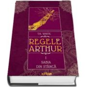 Sabia din stanca - Regele Arthur volumul I (T. H. White)