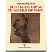 Mircea Udrescu, Si eu m-am luptat cu morile de vant...